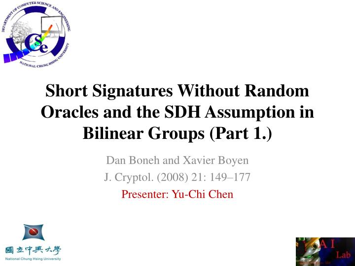 Short signatures without random oracles and the sdh assumption in bilinear groups part 1
