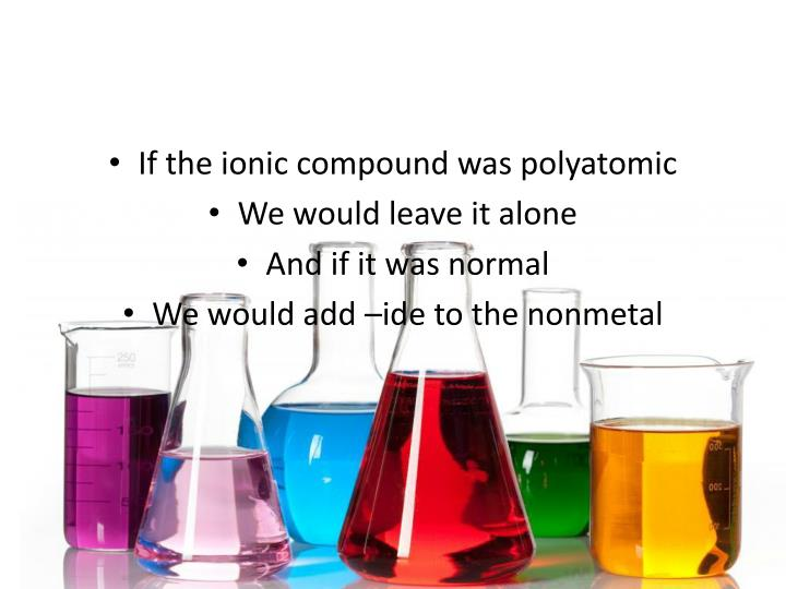 If the ionic compound was polyatomic