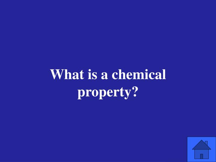 What is a chemical property?