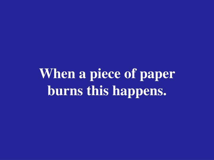 When a piece of paper burns this happens.