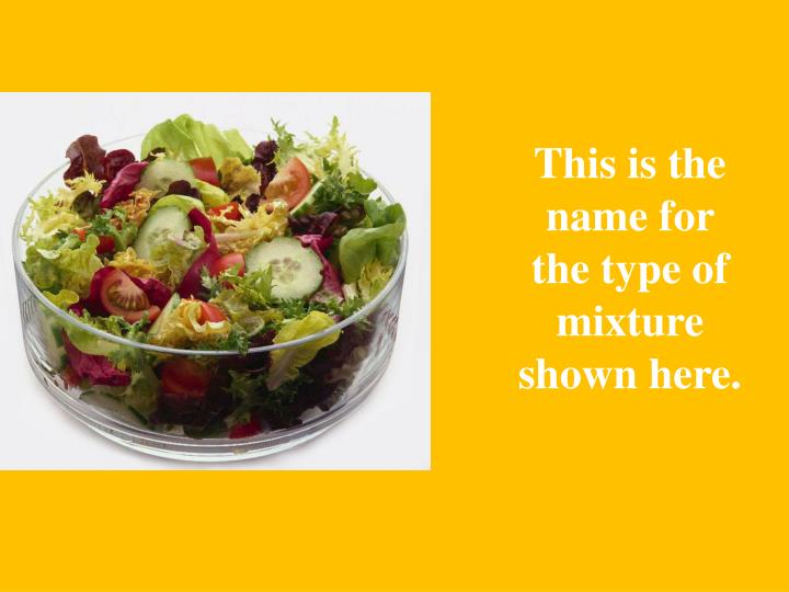 This is the name for the type of mixture shown here.
