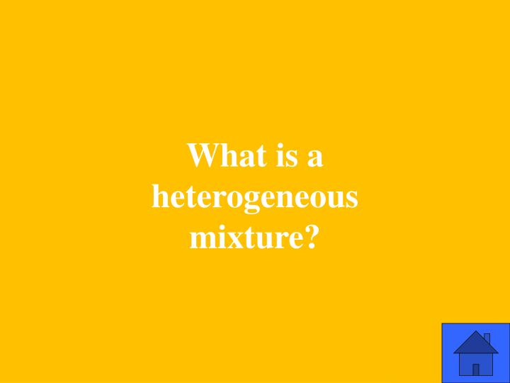 What is a heterogeneous mixture?