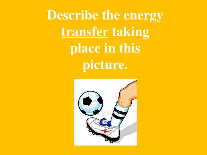 Describe the energy