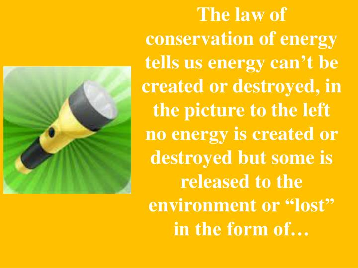 The law of conservation of energy tells us energy can