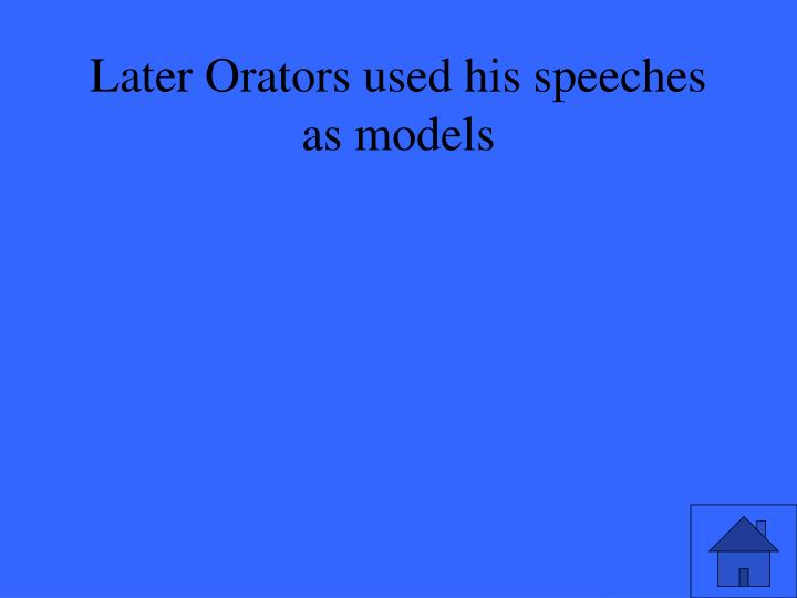 Later Orators used his speeches as models