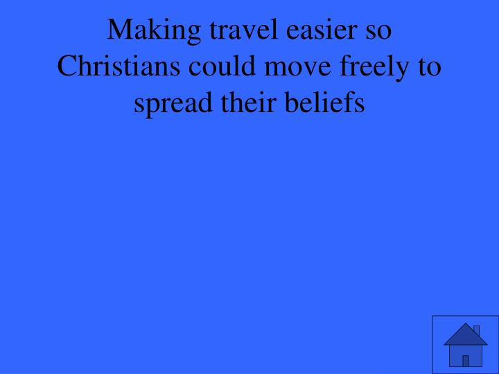 Making travel easier so Christians could move freely to spread their beliefs