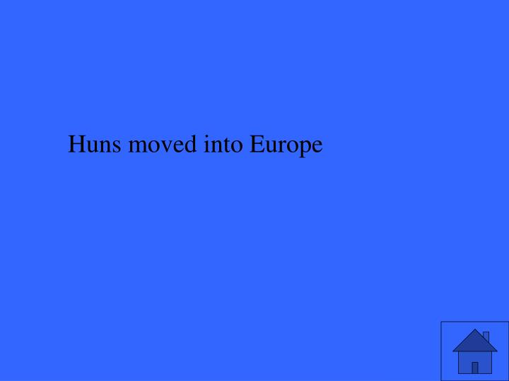 Huns moved into Europe