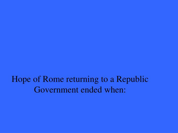 Hope of Rome returning to a Republic