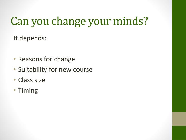 Can you change your minds?