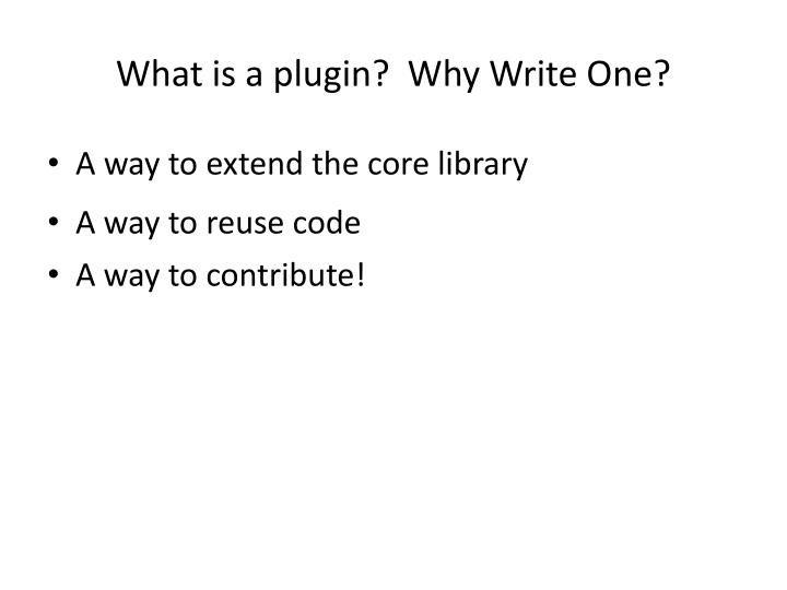 What is a plugin why write one