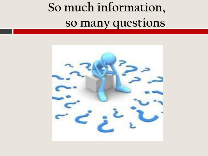 So much information,