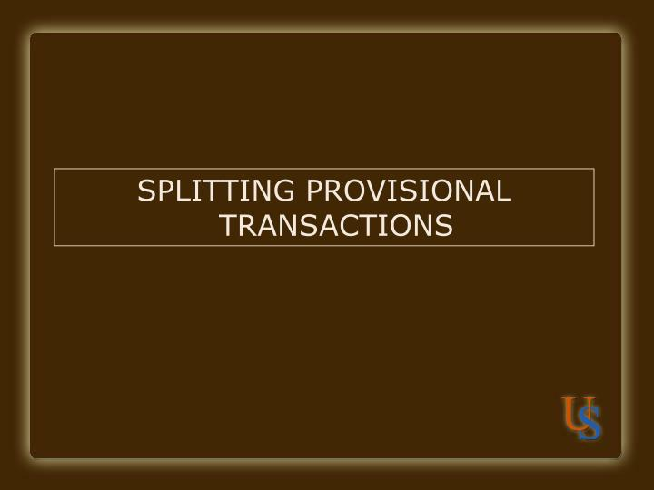 SPLITTING PROVISIONAL TRANSACTIONS