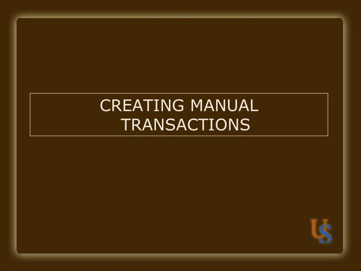 CREATING MANUAL TRANSACTIONS