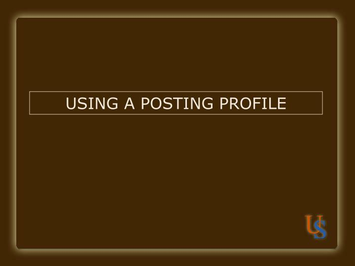 USING A POSTING PROFILE
