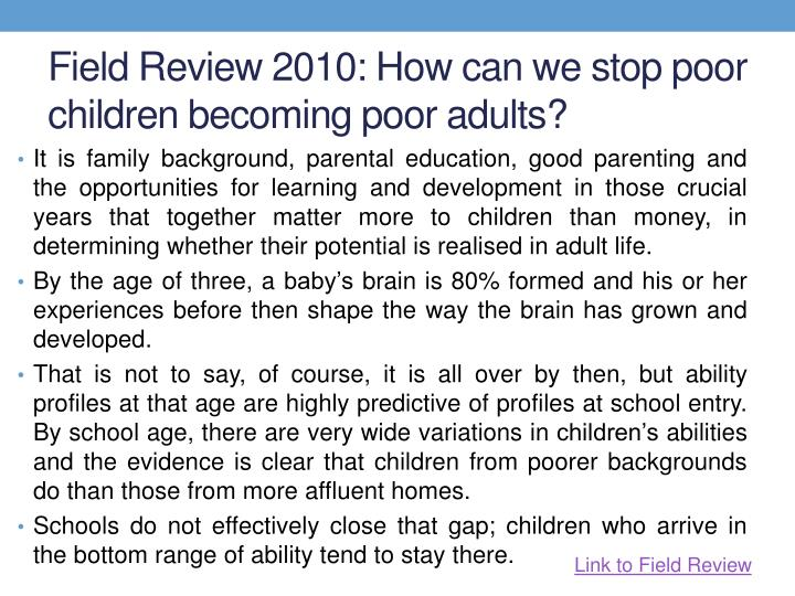 Field Review 2010: How can we stop poor children becoming poor adults?