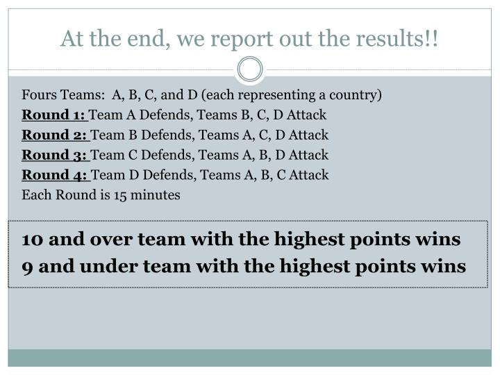At the end, we report out the results!!