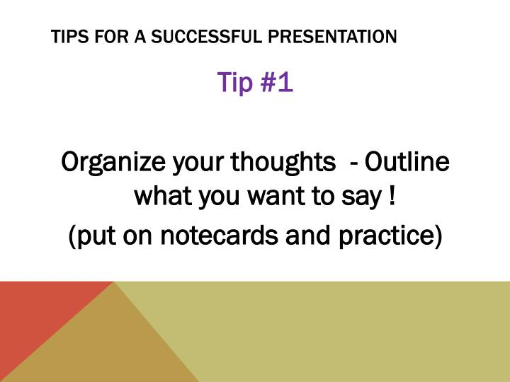 TIPS FOR A SUCCESSFUL PRESENTATION