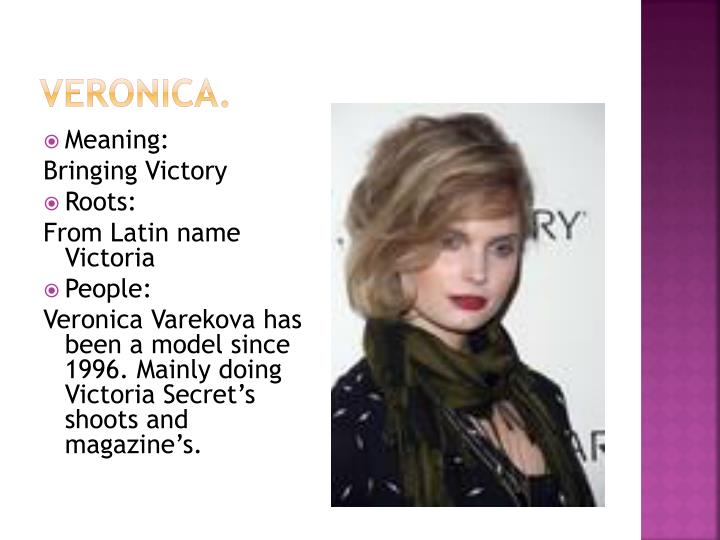 Veronica.