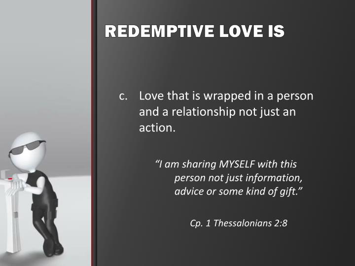 Love that is wrapped in a person and a relationship not just an action.