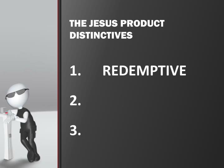 THE JESUS PRODUCT DISTINCTIVES
