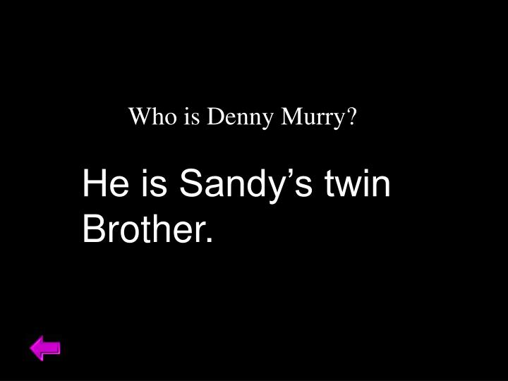 Who is Denny Murry?