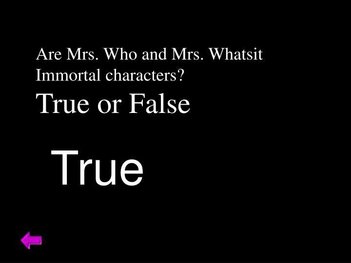 Are Mrs. Who and Mrs. Whatsit