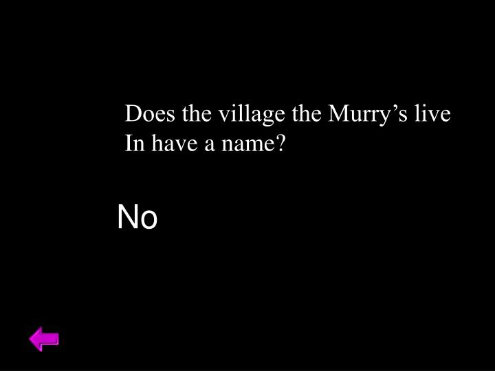 Does the village the Murry's live