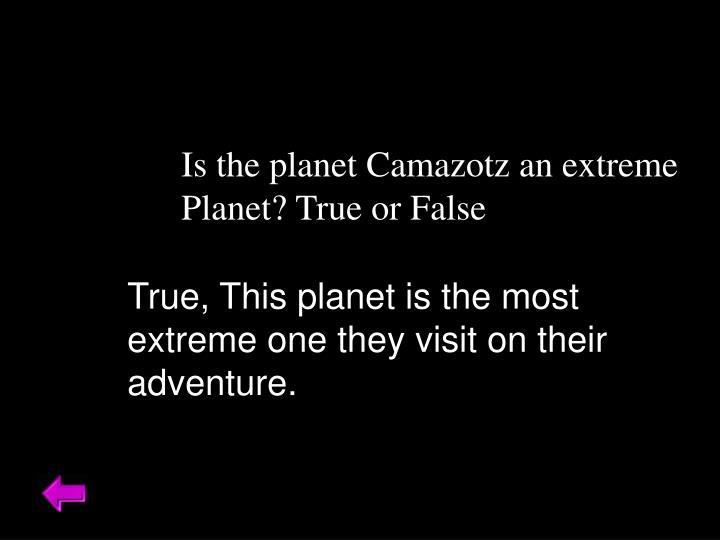 Is the planet Camazotz an extreme