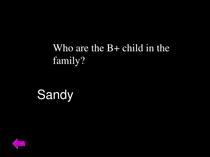 Who are the B+ child in the