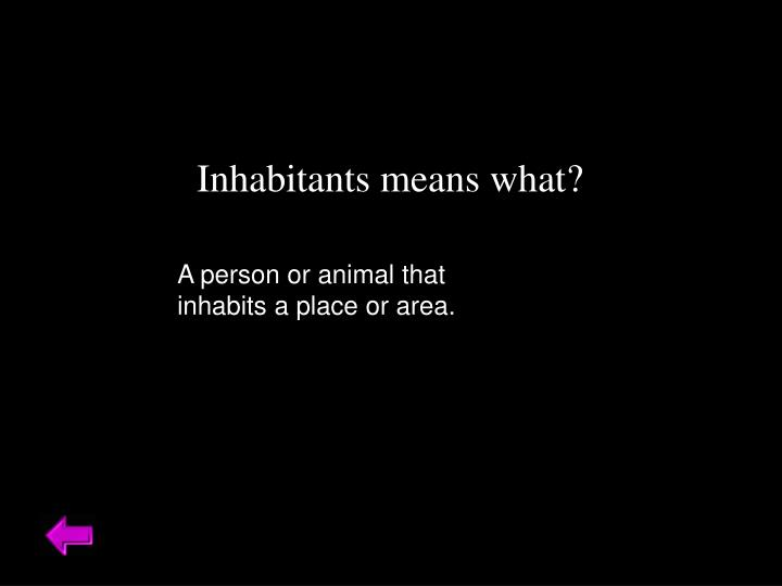Inhabitants means what?