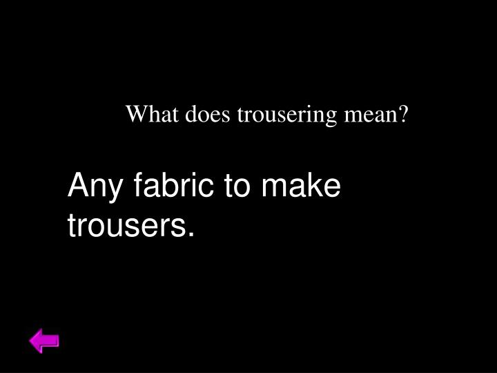 What does trousering mean?