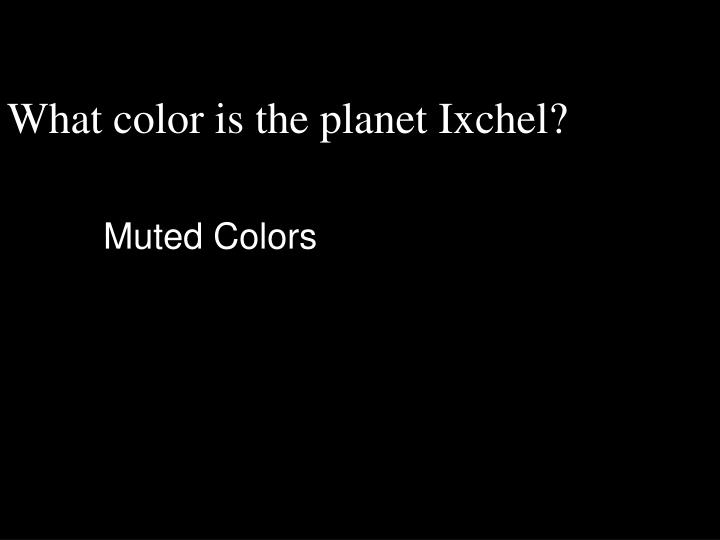 What color is the planet Ixchel?