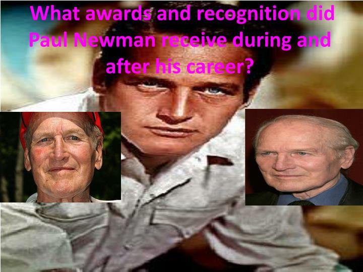What awards and recognition did Paul Newman receive during and after his career?