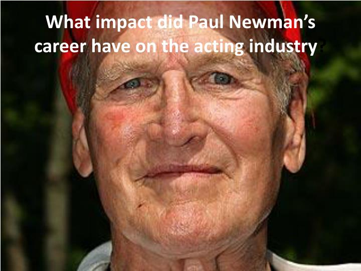 What impact did Paul Newman's career have on the acting industry