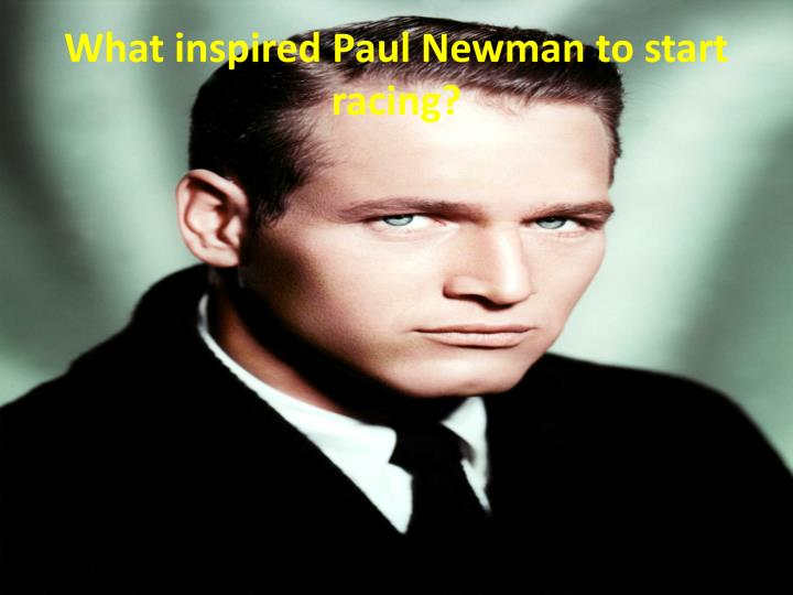 What inspired Paul Newman to start racing?