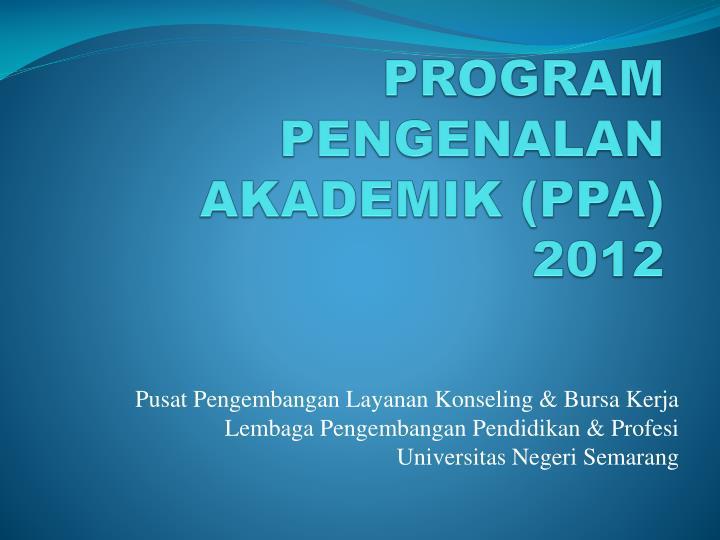 PROGRAM PENGENALAN AKADEMIK (PPA) 2012