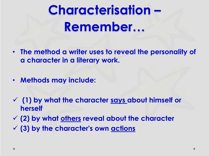Characterisation – Remember…