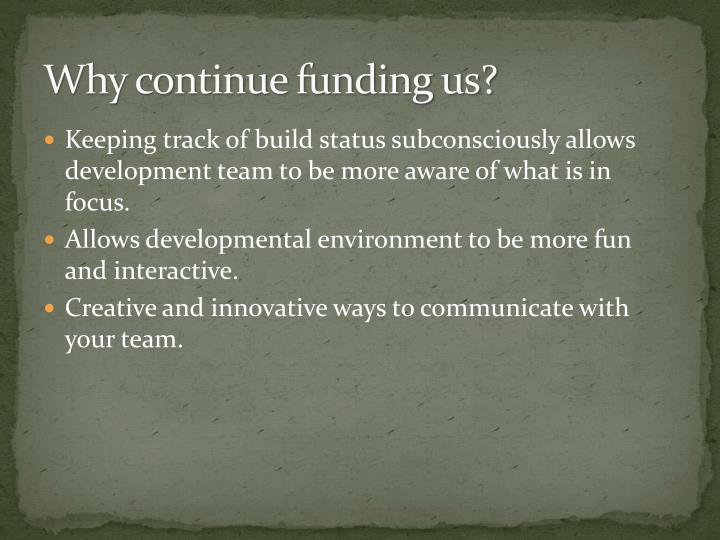 Why continue funding us?