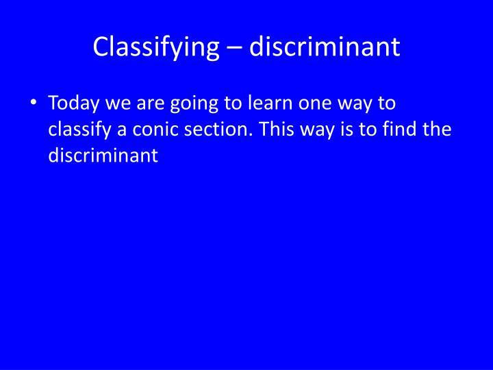 Classifying – discriminant
