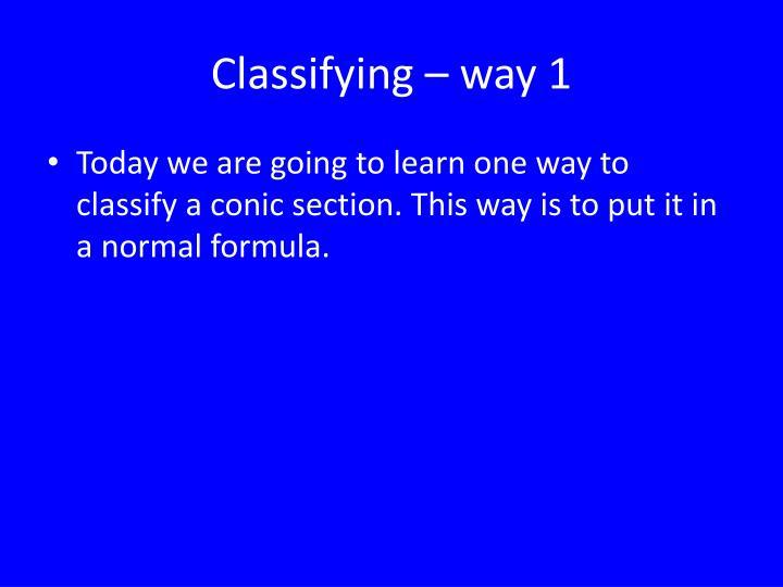 Classifying – way 1