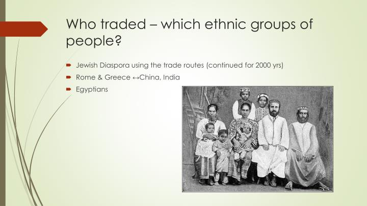 Who traded – which ethnic groups of people?