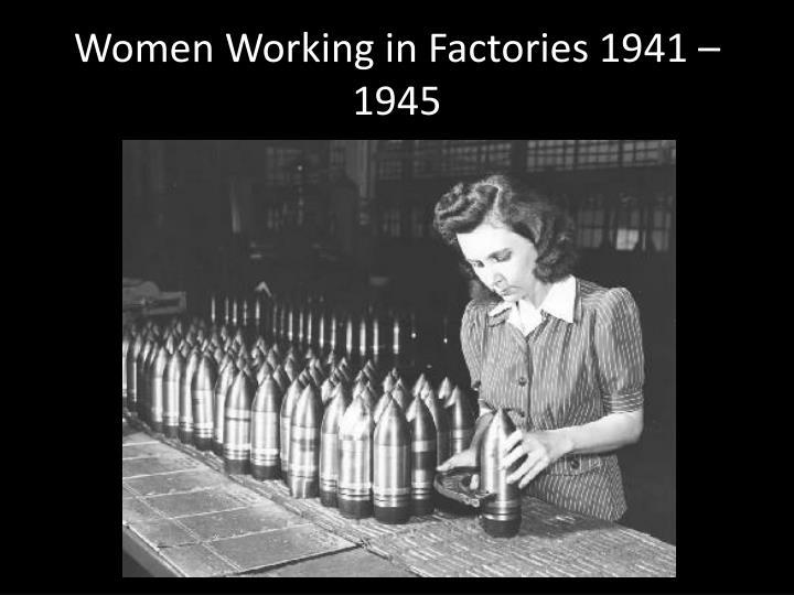 Women Working in Factories 1941 – 1945