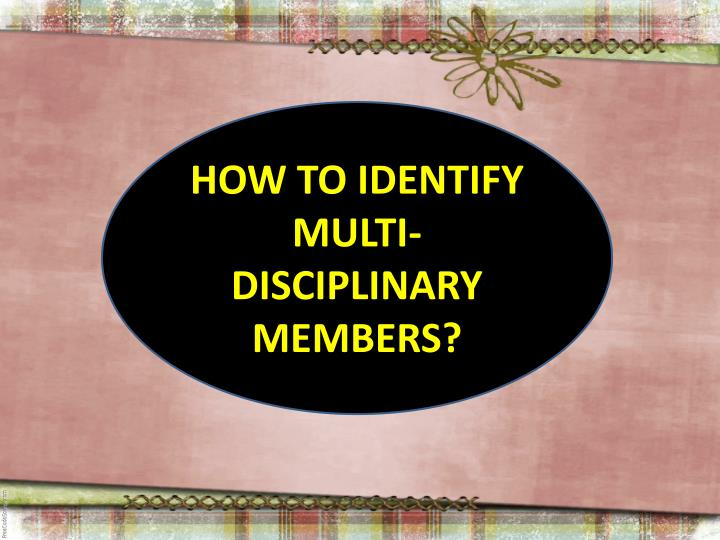HOW TO IDENTIFY MULTI-DISCIPLINARY MEMBERS?