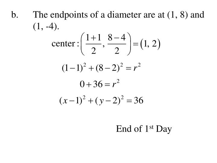 b.	The endpoints of a diameter are at (1, 8) and (1, -4).