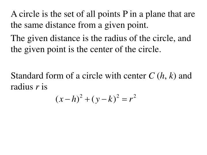 A circle is the set of all points P in a plane that are the same distance from a