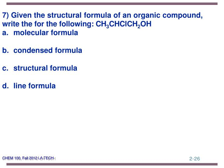7) Given the structural formula of an organic compound,