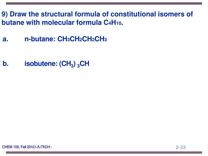 9) Draw the structural formula of constitutional isomers of