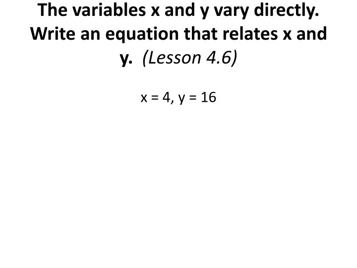 The variables x and y vary directly.  Write an equation that relates x and y.