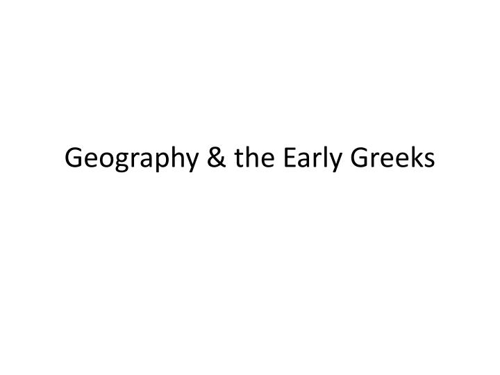 Geography & the Early Greeks