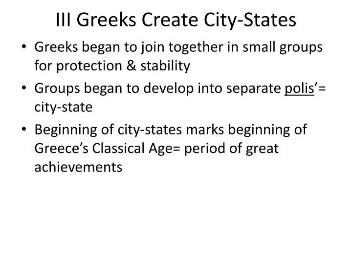 III Greeks Create City-States